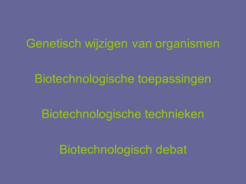 Genetisch wijzigen van organismen Biotechnologische toepassingen Biotechnologische technieken Biotechnologisch debat