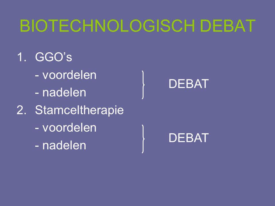 BIOTECHNOLOGISCH DEBAT 1.GGO's - voordelen - nadelen 2.Stamceltherapie - voordelen - nadelen DEBAT