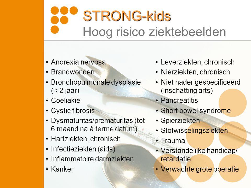 STRONG-kids STRONG-kids Hoog risico ziektebeelden •Anorexia nervosa •Brandwonden •Bronchopulmonale dysplasie (< 2 jaar) •Coeliakie •Cystic fibrosis •D