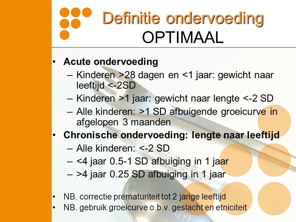 Definitie ondervoeding OPTIMAAL •Acute ondervoeding –Kinderen >28 dagen en <1 jaar: gewicht naar leeftijd <-2SD –Kinderen >1 jaar: gewicht naar lengte