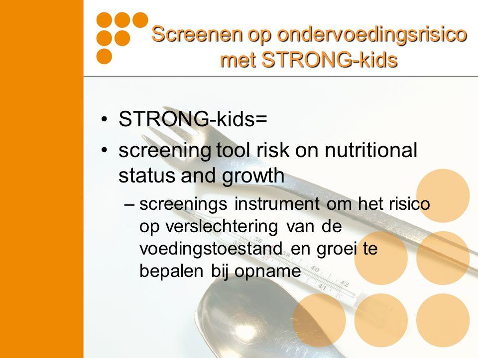 Screenen op ondervoedingsrisico met STRONG-kids Screening risico op ondervoedingScore indien 'ja' 1) Is er sprake van een ziektebeeld met een verhoogd risico op ondervoeding (zie tabel volgende dia).