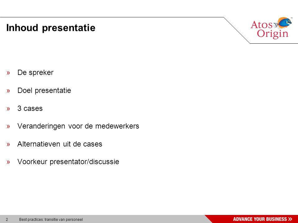 2 Best practices: transitie van personeel Inhoud presentatie »De spreker »Doel presentatie »3 cases »Veranderingen voor de medewerkers »Alternatieven uit de cases »Voorkeur presentator/discussie