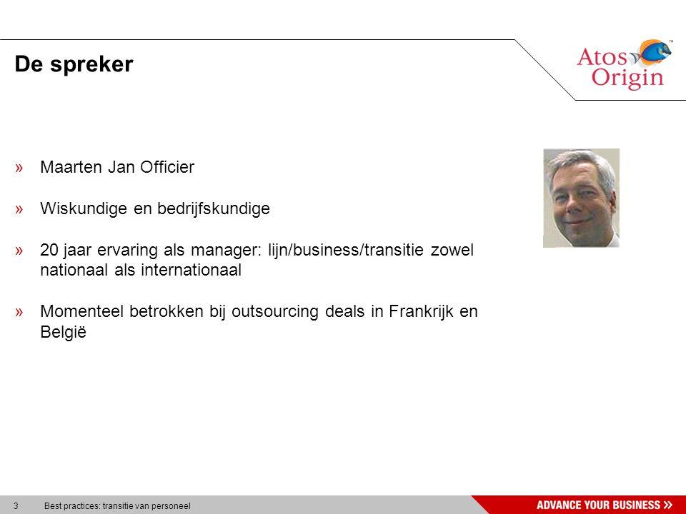 3 Best practices: transitie van personeel De spreker »Maarten Jan Officier »Wiskundige en bedrijfskundige »20 jaar ervaring als manager: lijn/business
