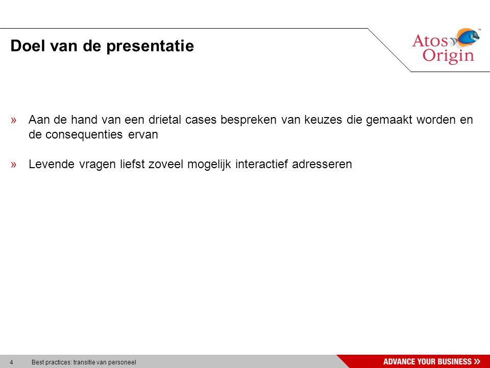 4 Best practices: transitie van personeel Doel van de presentatie »Aan de hand van een drietal cases bespreken van keuzes die gemaakt worden en de con