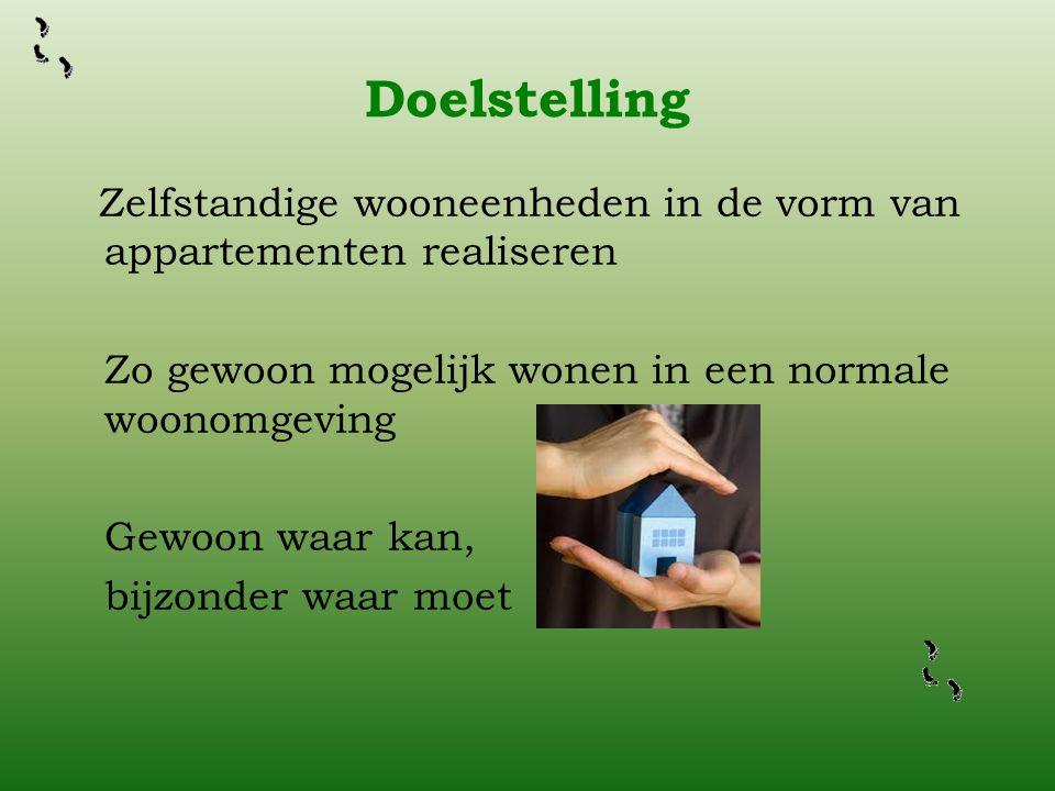 Doelstelling Zelfstandige wooneenheden in de vorm van appartementen realiseren Zo gewoon mogelijk wonen in een normale woonomgeving Gewoon waar kan, bijzonder waar moet