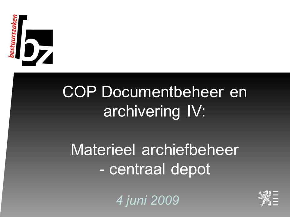 COP Documentbeheer en archivering IV: Materieel archiefbeheer - centraal depot 4 juni 2009
