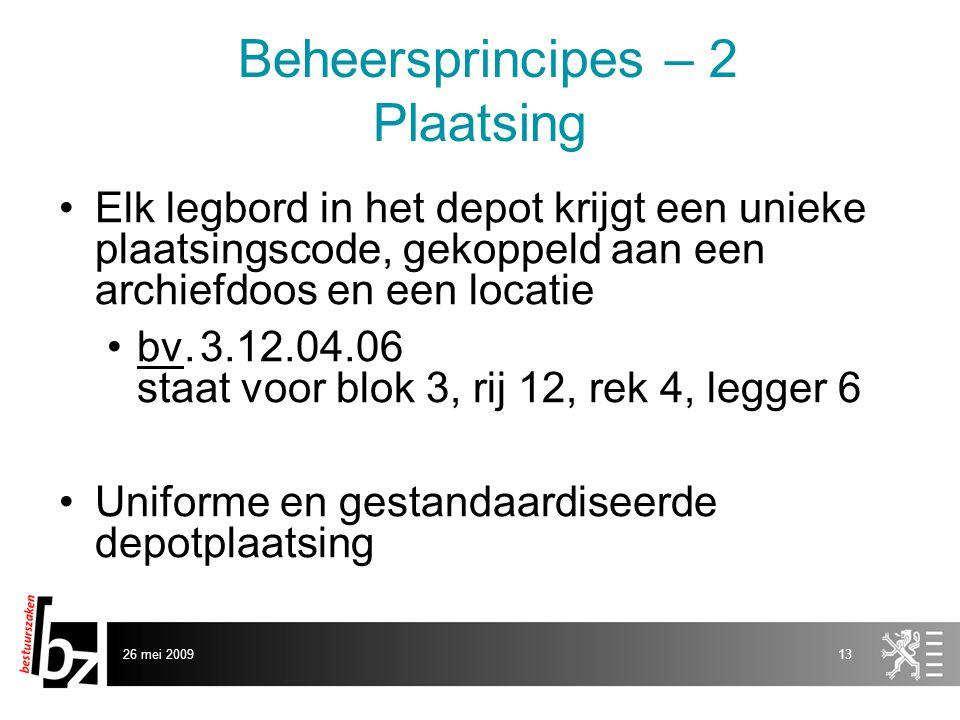 26 mei 200913 Beheersprincipes – 2 Plaatsing •Elk legbord in het depot krijgt een unieke plaatsingscode, gekoppeld aan een archiefdoos en een locatie •bv.