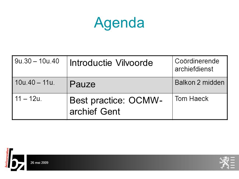 26 mei 2009 Agenda 9u.30 – 10u.40 Introductie Vilvoorde Coördinerende archiefdienst 10u.40 – 11u.