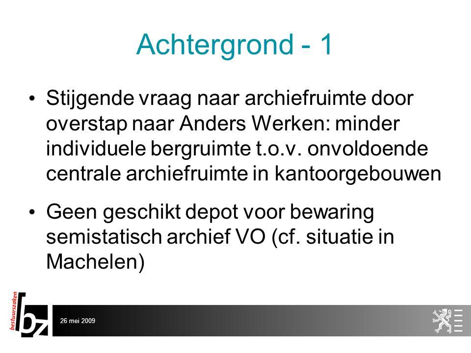 26 mei 2009 Achtergrond - 1 • Stijgende vraag naar archiefruimte door overstap naar Anders Werken: minder individuele bergruimte t.o.v.