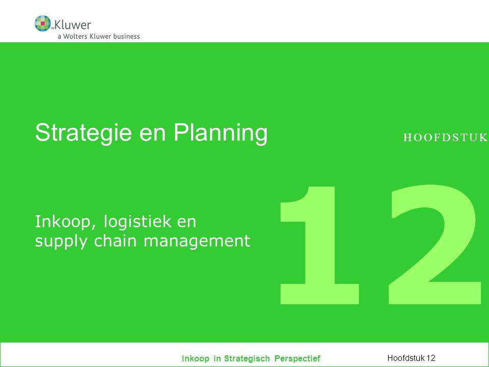 Inkoop in Strategisch Perspectief Strategie en Planning Inkoop, logistiek en supply chain management Hoofdstuk 12 HOOFDSTUK 12