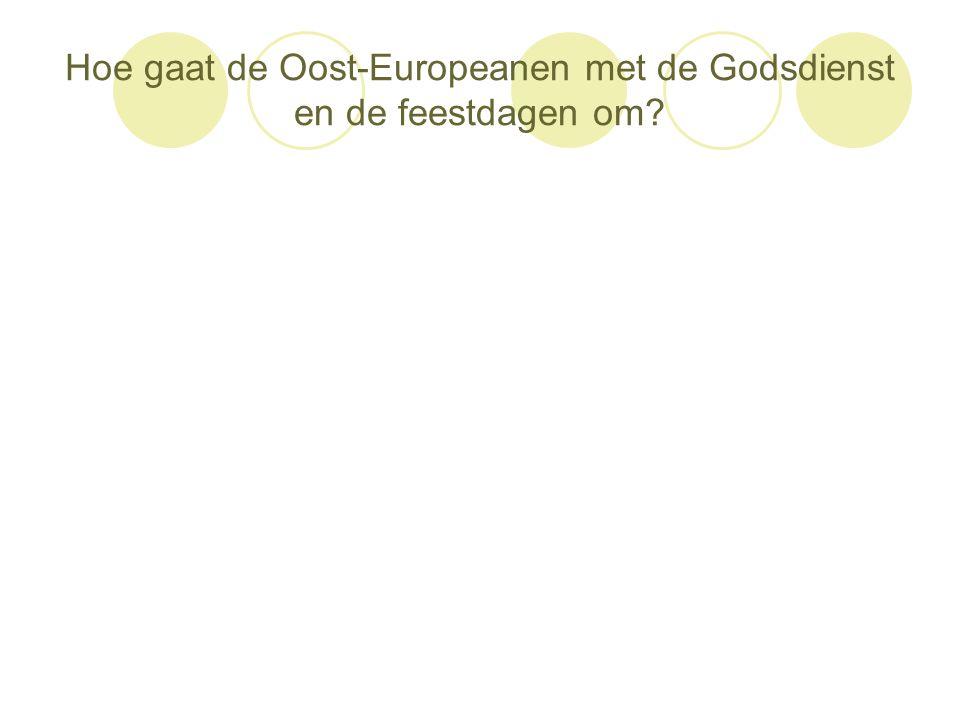 Hoe gaat de Oost-Europeanen met de Godsdienst en de feestdagen om?