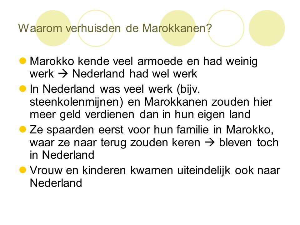 Waarom verhuisden de Marokkanen?  Marokko kende veel armoede en had weinig werk  Nederland had wel werk  In Nederland was veel werk (bijv. steenkol