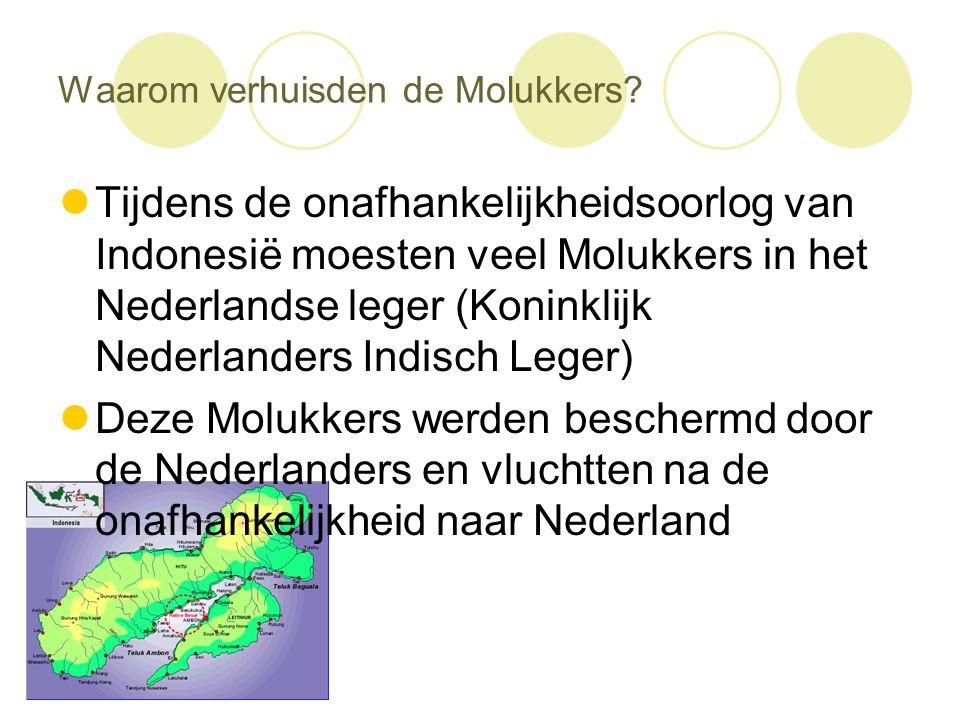 Waarom verhuisden de Molukkers?  Tijdens de onafhankelijkheidsoorlog van Indonesië moesten veel Molukkers in het Nederlandse leger (Koninklijk Nederl