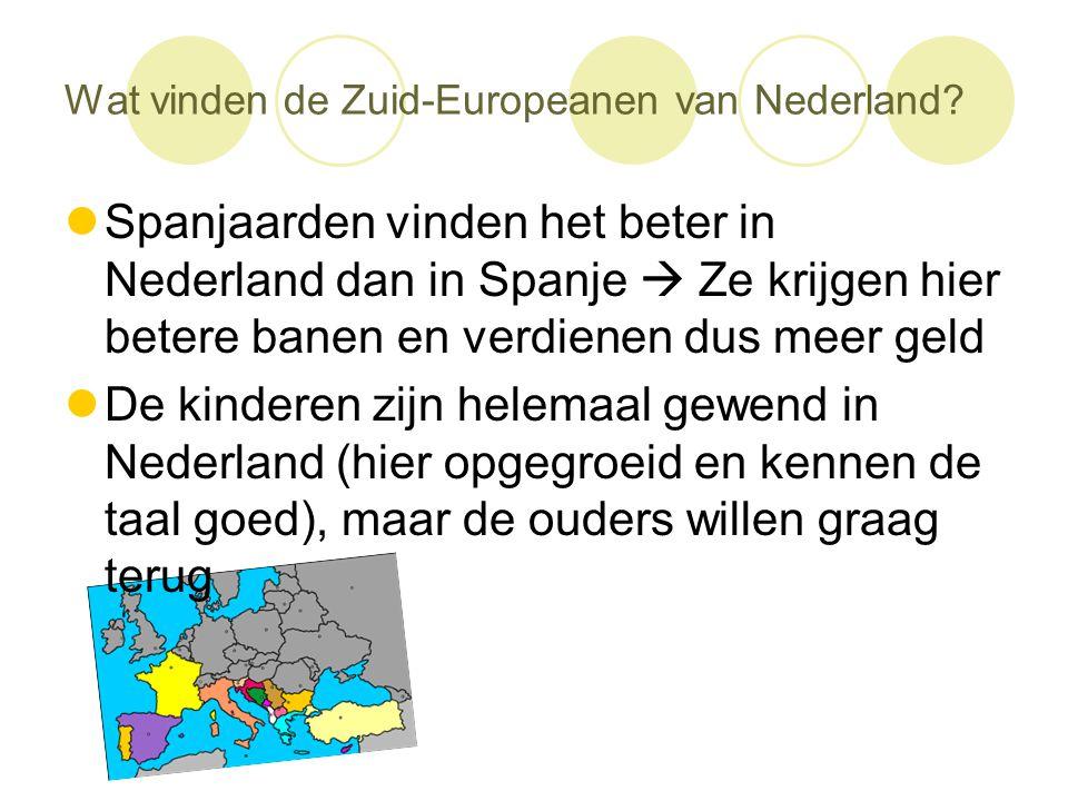 Wat vinden de Zuid-Europeanen van Nederland?  Spanjaarden vinden het beter in Nederland dan in Spanje  Ze krijgen hier betere banen en verdienen dus