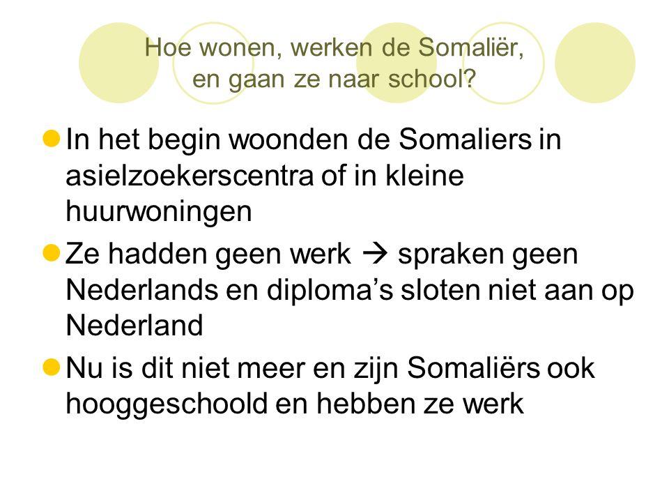 Hoe wonen, werken de Somaliër, en gaan ze naar school?  In het begin woonden de Somaliers in asielzoekerscentra of in kleine huurwoningen  Ze hadden