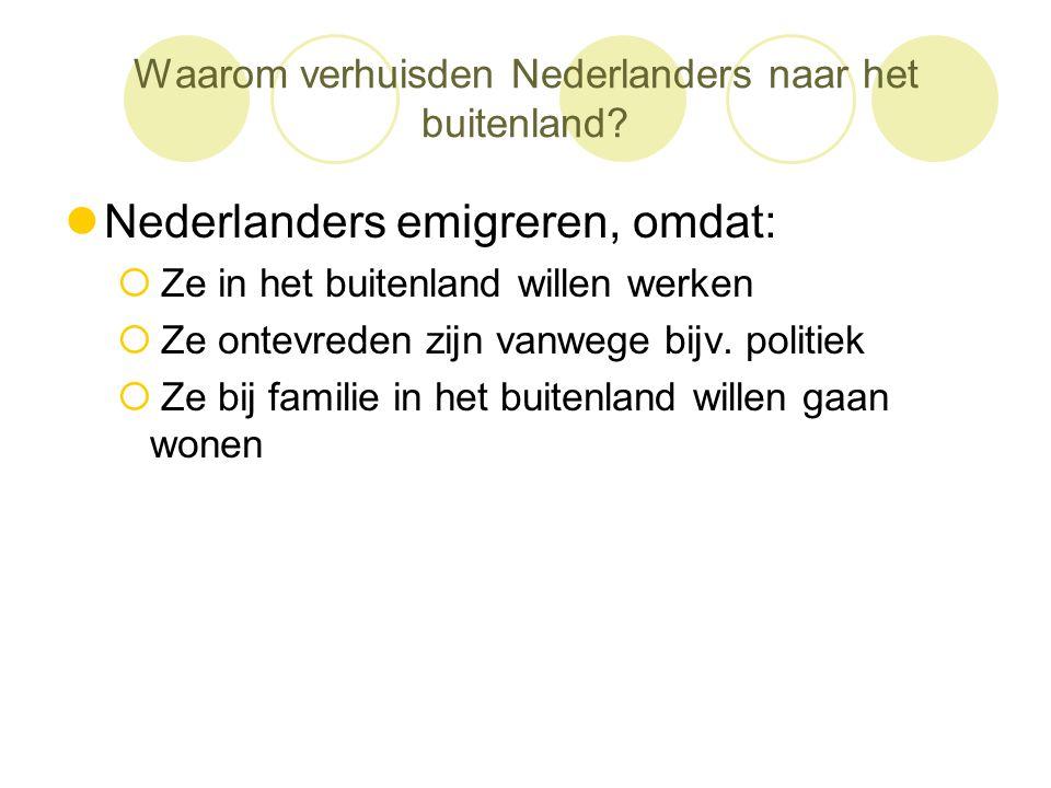 Waarom verhuisden Nederlanders naar het buitenland?  Nederlanders emigreren, omdat:  Ze in het buitenland willen werken  Ze ontevreden zijn vanwege