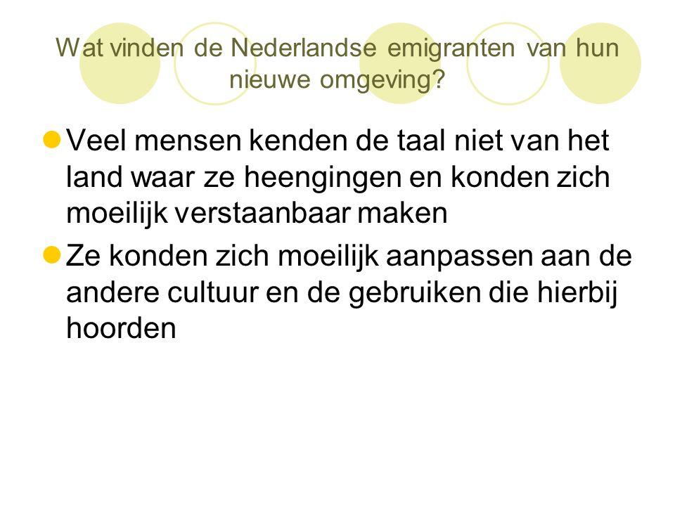 Wat vinden de Nederlandse emigranten van hun nieuwe omgeving?  Veel mensen kenden de taal niet van het land waar ze heengingen en konden zich moeilij