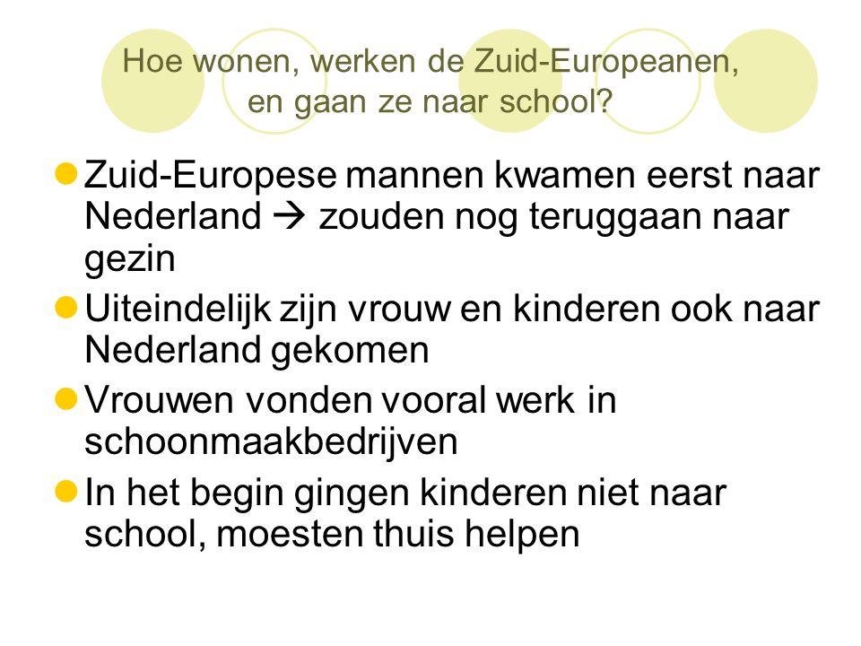 Hoe wonen, werken de Zuid-Europeanen, en gaan ze naar school?  Zuid-Europese mannen kwamen eerst naar Nederland  zouden nog teruggaan naar gezin  U