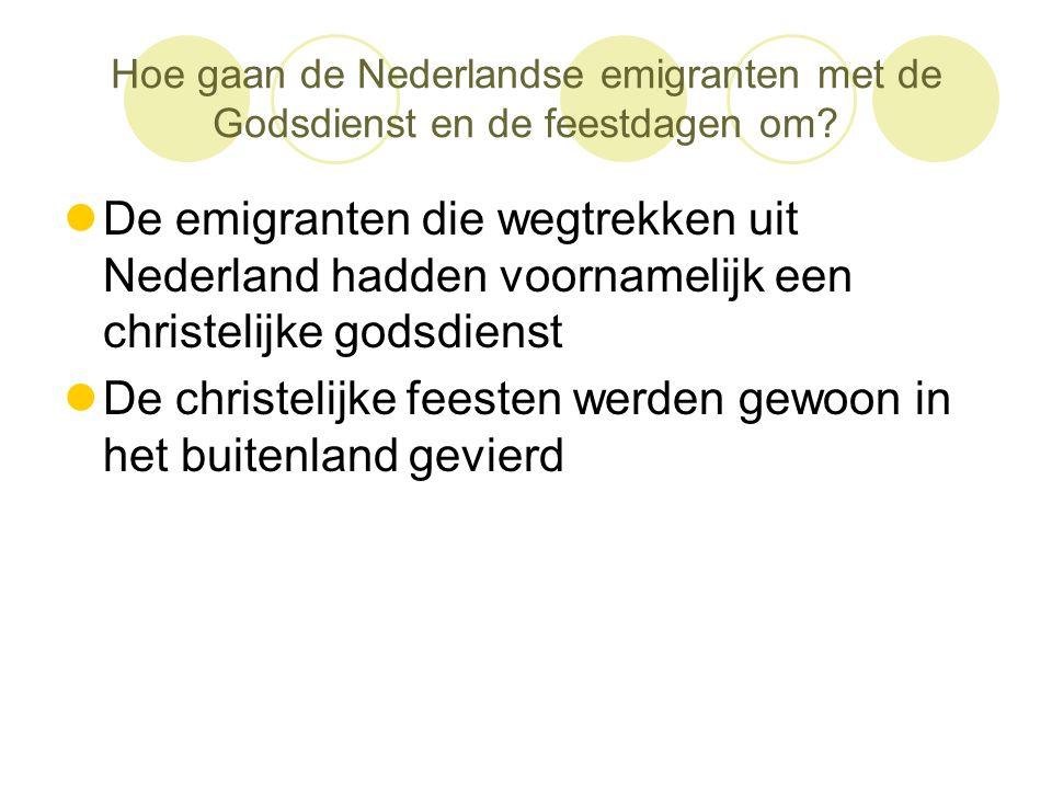 Hoe gaan de Nederlandse emigranten met de Godsdienst en de feestdagen om?  De emigranten die wegtrekken uit Nederland hadden voornamelijk een christe
