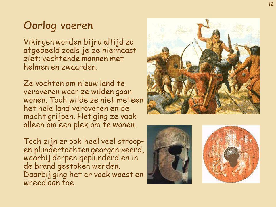 12 Oorlog voeren Vikingen worden bijna altijd zo afgebeeld zoals je ze hiernaast ziet: vechtende mannen met helmen en zwaarden. Ze vochten om nieuw la