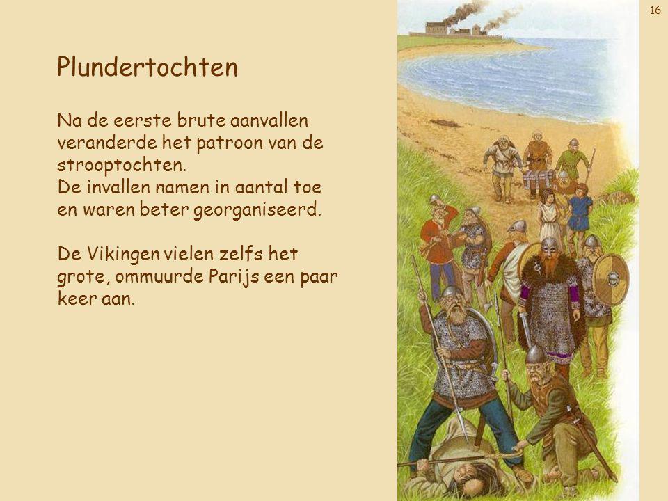 16 Plundertochten Na de eerste brute aanvallen veranderde het patroon van de strooptochten.