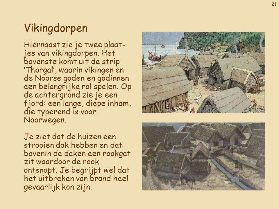 21 Vikingdorpen Hiernaast zie je twee plaat- jes van vikingdorpen. Het bovenste komt uit de strip 'Thorgal', waarin vikingen en de Noorse goden en god