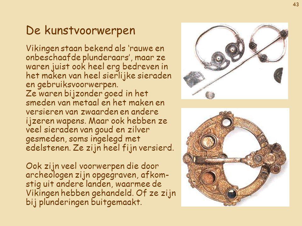 43 De kunstvoorwerpen Vikingen staan bekend als 'rauwe en onbeschaafde plunderaars', maar ze waren juist ook heel erg bedreven in het maken van heel s