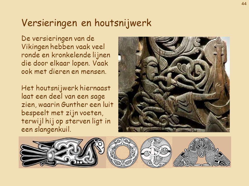 44 Versieringen en houtsnijwerk De versieringen van de Vikingen hebben vaak veel ronde en kronkelende lijnen die door elkaar lopen. Vaak ook met diere