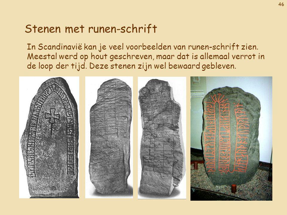 46 Stenen met runen-schrift In Scandinavië kan je veel voorbeelden van runen-schrift zien. Meestal werd op hout geschreven, maar dat is allemaal verro