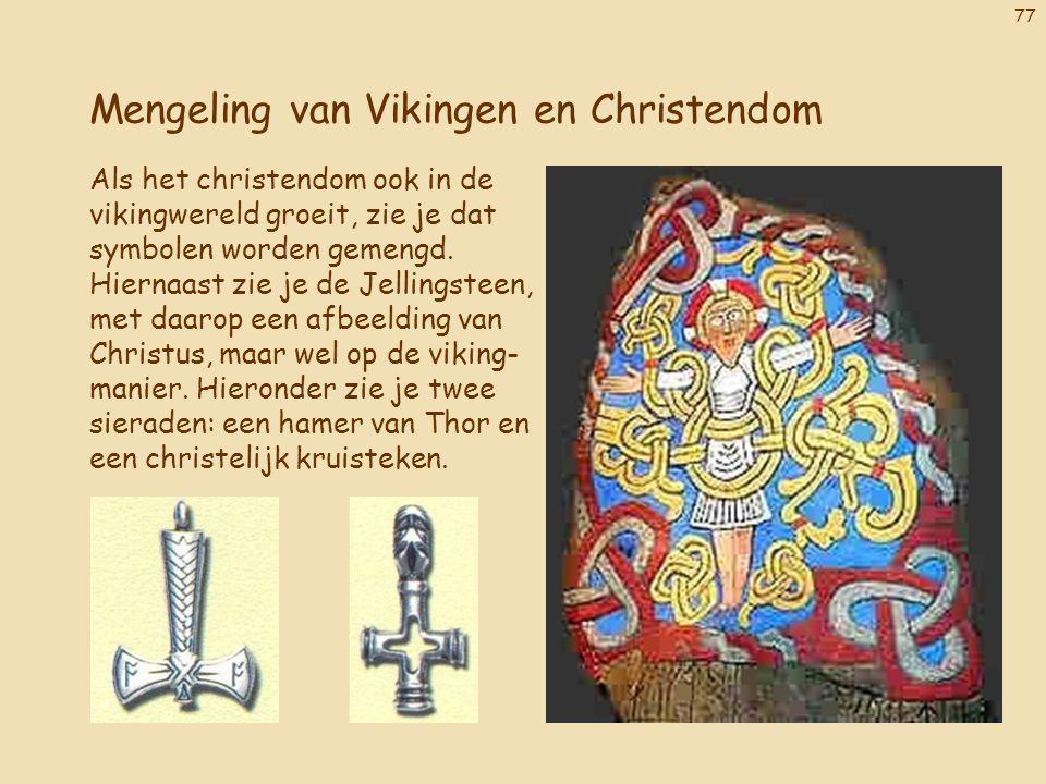 77 Mengeling van Vikingen en Christendom Als het christendom ook in de vikingwereld groeit, zie je dat symbolen worden gemengd. Hiernaast zie je de Je