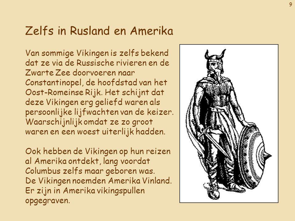 9 Zelfs in Rusland en Amerika Van sommige Vikingen is zelfs bekend dat ze via de Russische rivieren en de Zwarte Zee doorvoeren naar Constantinopel, d