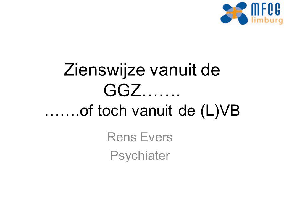 Problemen bij psychiatrie bij (L)VB •Wat is je uitgangspunt.