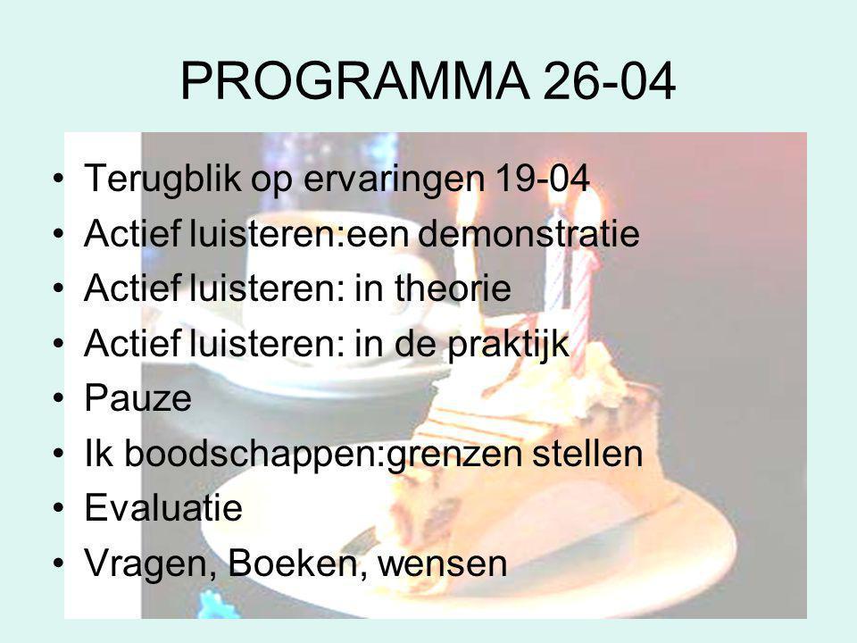 PROGRAMMA 26-04 •Terugblik op ervaringen 19-04 •Actief luisteren:een demonstratie •Actief luisteren: in theorie •Actief luisteren: in de praktijk •Pau