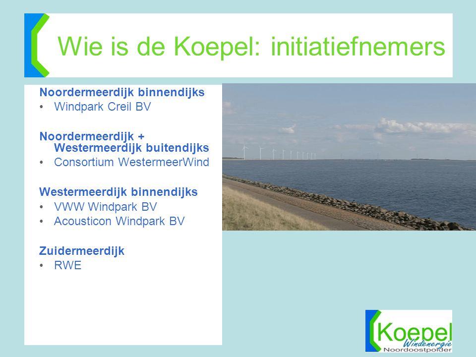 Wie is de Koepel: initiatiefnemers Noordermeerdijk binnendijks •Windpark Creil BV Noordermeerdijk + Westermeerdijk buitendijks •Consortium WestermeerW