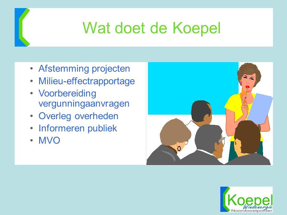 Wat doet de Koepel •Afstemming projecten •Milieu-effectrapportage •Voorbereiding vergunningaanvragen •Overleg overheden •Informeren publiek •MVO