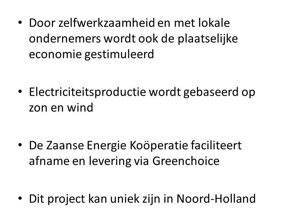 • Door zelfwerkzaamheid en met lokale ondernemers wordt ook de plaatselijke economie gestimuleerd • Electriciteitsproductie wordt gebaseerd op zon en wind • De Zaanse Energie Koöperatie faciliteert afname en levering via Greenchoice • Dit project kan uniek zijn in Noord-Holland