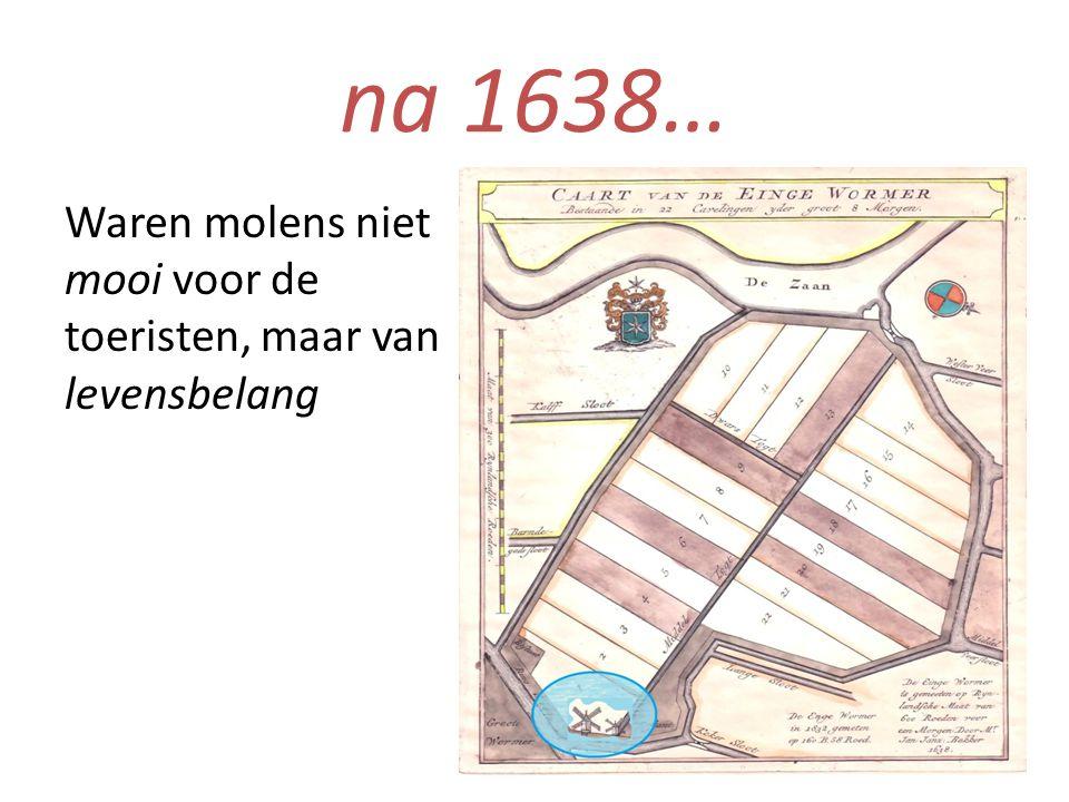 na 1638… Waren molens niet mooi voor de toeristen, maar van levensbelang