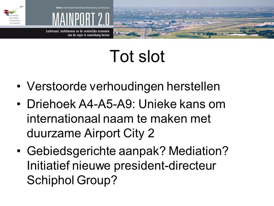Tot slot •Verstoorde verhoudingen herstellen •Driehoek A4-A5-A9: Unieke kans om internationaal naam te maken met duurzame Airport City 2 •Gebiedsgeric