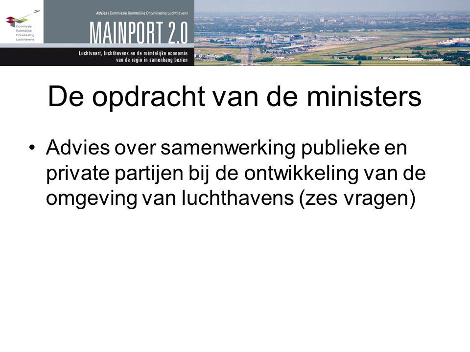 De opdracht van de ministers •Advies over samenwerking publieke en private partijen bij de ontwikkeling van de omgeving van luchthavens (zes vragen)