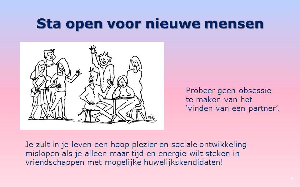 Sta open voor nieuwe mensen 5 Je zult in je leven een hoop plezier en sociale ontwikkeling mislopen als je alleen maar tijd en energie wilt steken in vriendschappen met mogelijke huwelijkskandidaten.