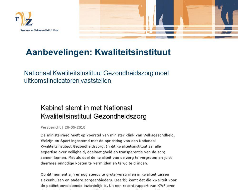 Aanbevelingen: Kwaliteitsinstituut Nationaal Kwaliteitsinstituut Gezondheidszorg moet uitkomstindicatoren vaststellen