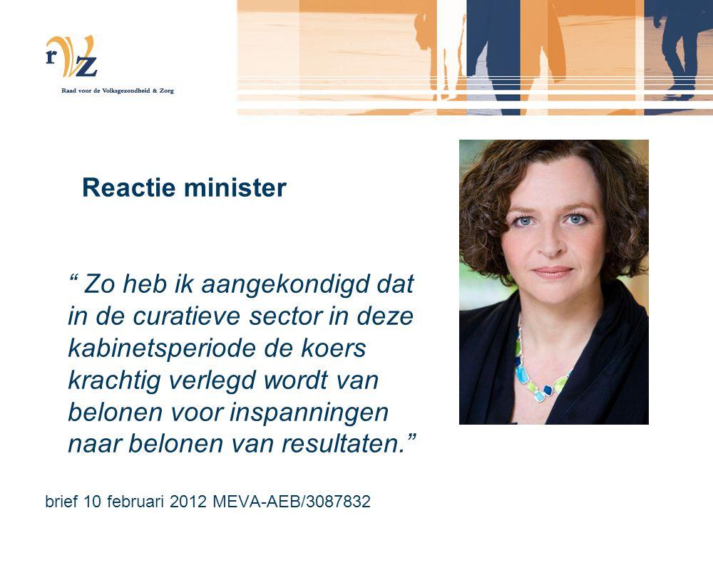 Reactie minister Zo heb ik aangekondigd dat in de curatieve sector in deze kabinetsperiode de koers krachtig verlegd wordt van belonen voor inspanningen naar belonen van resultaten. brief 10 februari 2012 MEVA-AEB/3087832