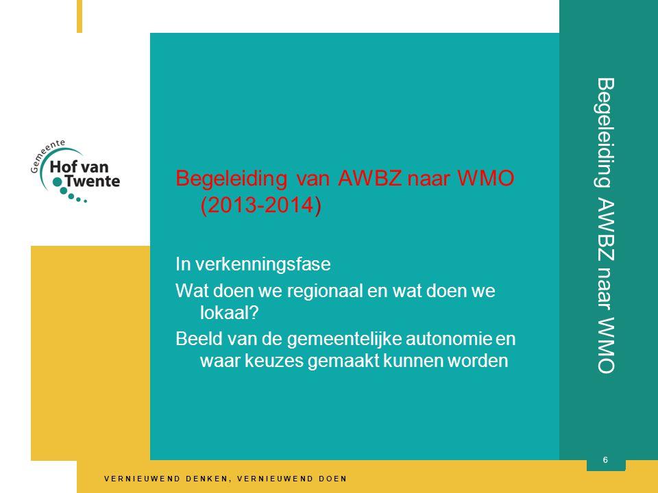 V E R N I E U W E N D D E N K E N, V E R N I E U W E N D D O E N Begeleiding AWBZ naar WMO Begeleiding van AWBZ naar WMO (2013-2014) In verkenningsfase Wat doen we regionaal en wat doen we lokaal.