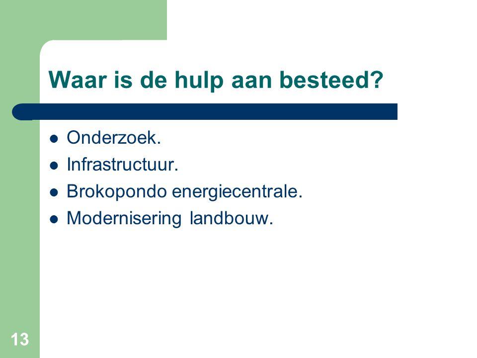 13 Waar is de hulp aan besteed?  Onderzoek.  Infrastructuur.  Brokopondo energiecentrale.  Modernisering landbouw.