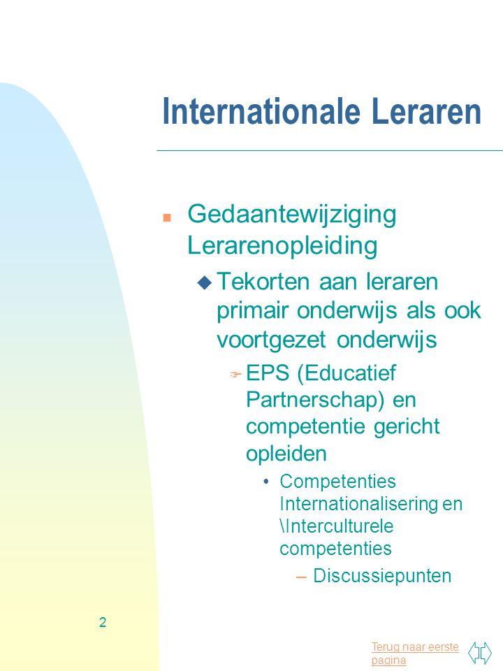 Terug naar eerste pagina 2 Internationale Leraren n Gedaantewijziging Lerarenopleiding u Tekorten aan leraren primair onderwijs als ook voortgezet ond