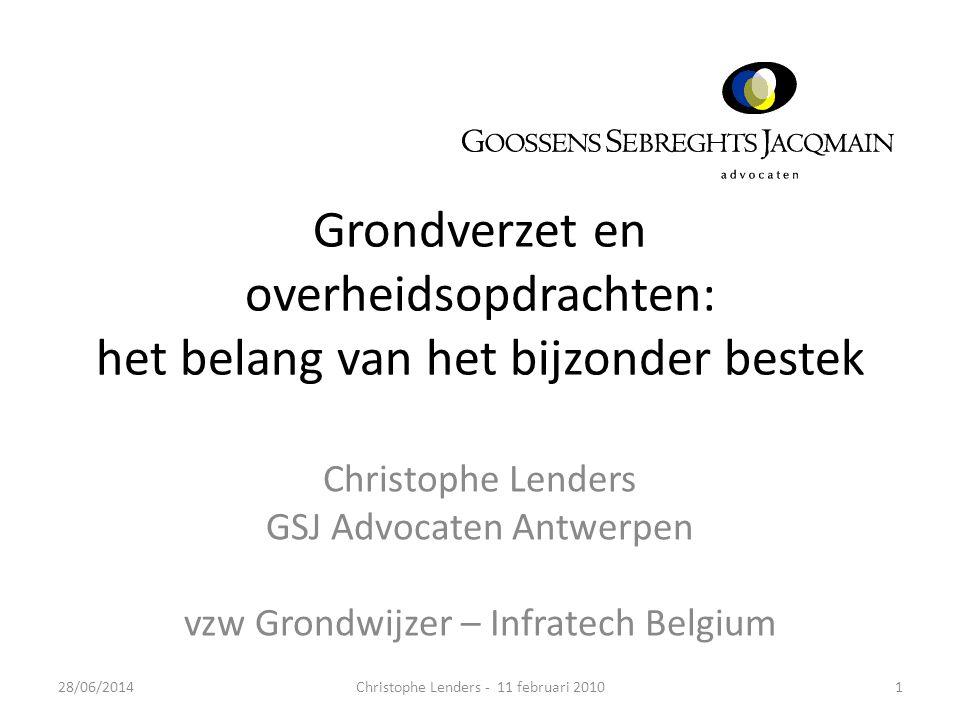 Grondverzet en overheidsopdrachten: het belang van het bijzonder bestek Christophe Lenders GSJ Advocaten Antwerpen vzw Grondwijzer – Infratech Belgium 28/06/20141Christophe Lenders - 11 februari 2010