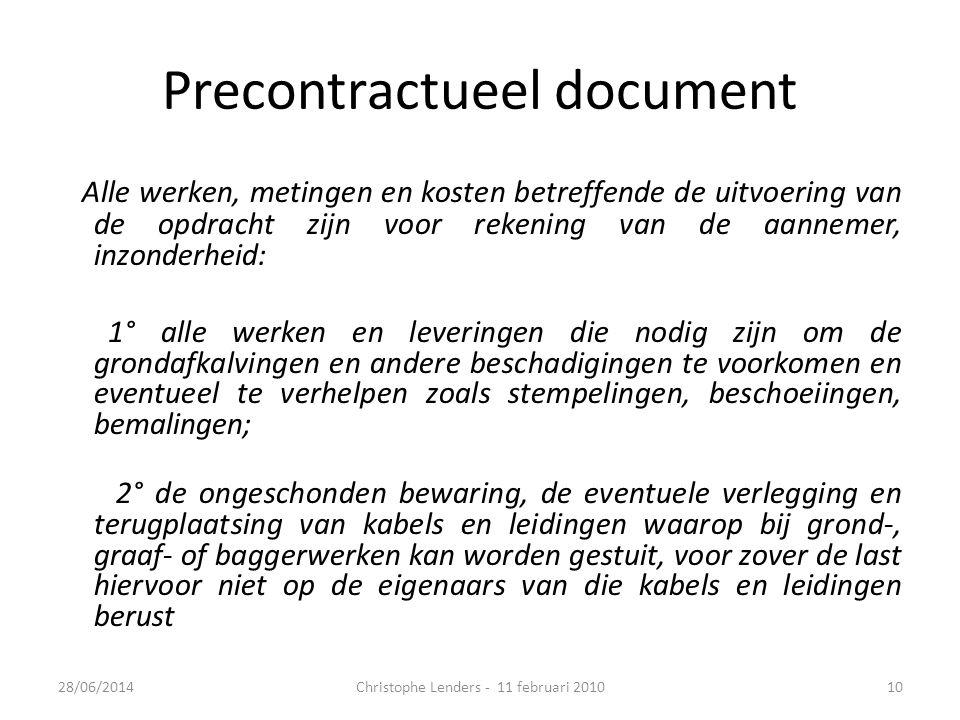 Precontractueel document Alle werken, metingen en kosten betreffende de uitvoering van de opdracht zijn voor rekening van de aannemer, inzonderheid: 1