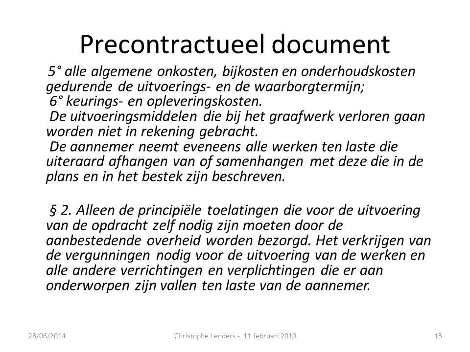 Precontractueel document 5° alle algemene onkosten, bijkosten en onderhoudskosten gedurende de uitvoerings- en de waarborgtermijn; 6° keurings- en opleveringskosten.