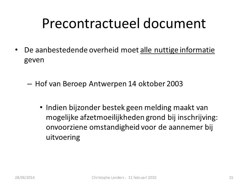 Precontractueel document • De aanbestedende overheid moet alle nuttige informatie geven – Hof van Beroep Antwerpen 14 oktober 2003 • Indien bijzonder