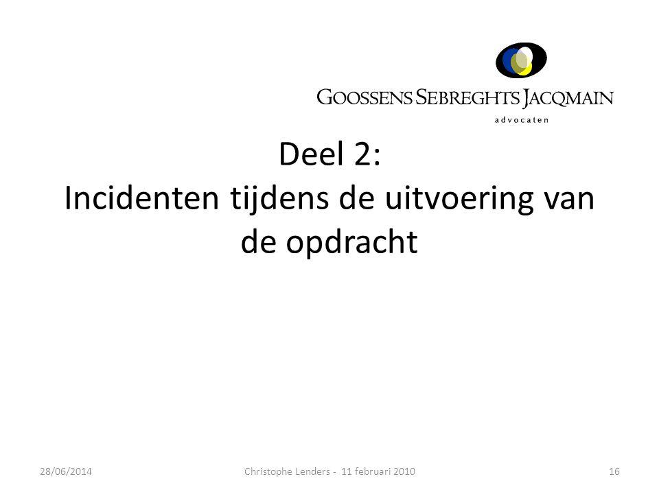 Deel 2: Incidenten tijdens de uitvoering van de opdracht 1628/06/2014Christophe Lenders - 11 februari 2010